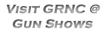 Visit GRNC @ Gun Shows